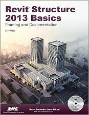 Revit Structure 2013 Basics: Framing and Documentation, Book