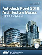 Autodesk Revit 2019 Architecture Basics: From the Ground Up