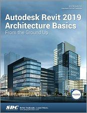 Autodesk Revit 2019 Architecture Basics: From the Ground Up