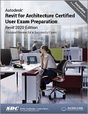Autodesk Revit for Architecture Certified User Exam Preparation (Revit 2020 Edition)